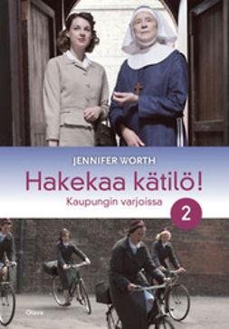 Worth, Jennifer - Hakekaa kätilö! 2: kaupungin varjoissa, ebook