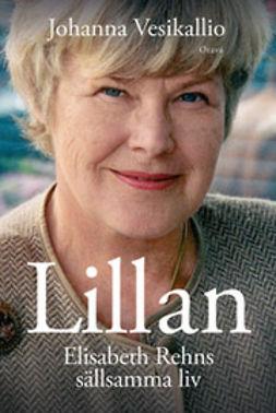 Vesikallio, Johanna - Lillan: Elisabeth Rehns sällsamma liv, ebook