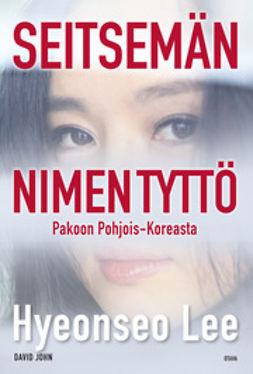 Lee, Hyeonseo - Seitsemän nimen tyttö: Pakoon Pohjois-Koreasta, e-kirja