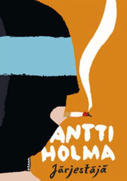 Holma, Antti - Järjestäjä, ebook