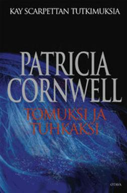 Cornwell, Patricia - Tomuksi ja tuhkaksi, e-kirja