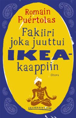 Puértolas, Romain - Fakiiri joka juuttui Ikea-kaappiin, e-kirja
