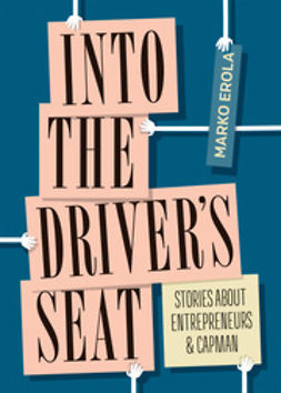 Erola, Marko - Into the driver's seat: Stories about entrepreneurs and CapMan, e-kirja