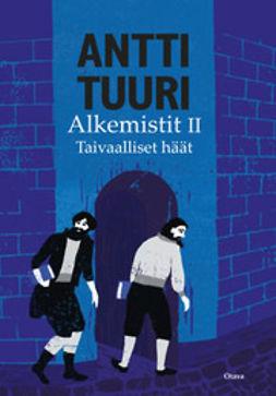 Tuuri, Antti - Alkemistit 2: Taivaalliset häät : romaani, e-bok