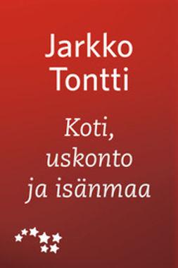 Tontti, Jarkko - Koti, uskonto ja isänmaa, e-kirja