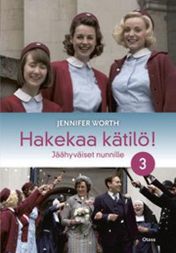 Worth, Jennifer - Hakekaa kätilö! 3: jäähyväiset nunnille, ebook