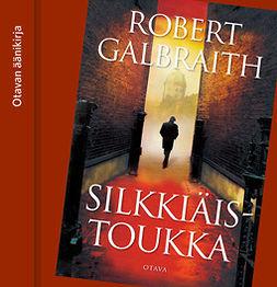 Galbraith, Robert - Silkkiäistoukka, äänikirja