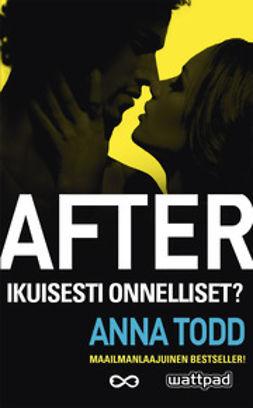 Todd, Anna - After - Ikuisesti onnelliset?, e-kirja