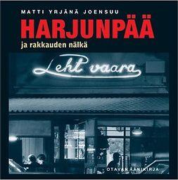 Joensuu, Matti Yrjänä - Harjunpää ja rakkauden nälkä, äänikirja