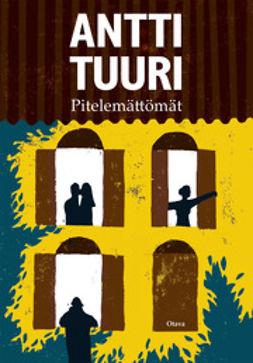 Tuuri, Antti - Pitelemättömät, ebook