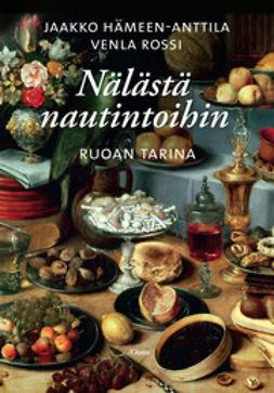 Hämeen-Anttila, Jaakko - Nälästä nautintoihin: Ruoan tarina, e-bok