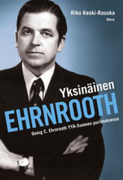 Keski-Rauska, Riku - Yksinäinen Ehrnrooth: Georg C. Ehrnrooth YYA-Suomen puristuksessa, e-kirja
