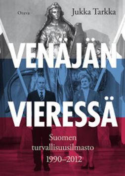 Tarkka, Jukka - Venäjän vieressä: Suomen turvallisuusilmasto 1990-2012, e-kirja