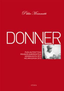 Donner, Jörn - Pikku mammutti: Puoliautenttisia päiväkirjamerkintöjä heinäkuusta 2013 helmikuuhun 2015, ebook