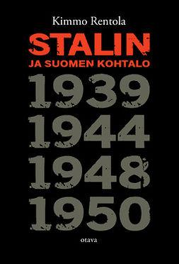 Rentola, Kimmo - Stalin ja Suomen kohtalo: 1939, 1944, 1948, 1950, ebook