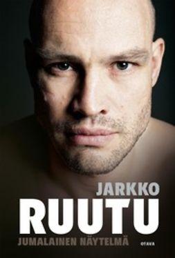 Nyholm, Tuomas - Jarkko Ruutu: Jumalainen näytelmä, e-bok