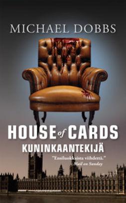 Dobbs, Michael - House of Cards - Kuninkaantekijä, e-bok