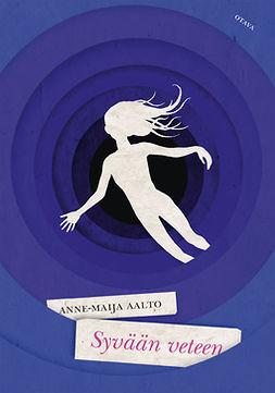 Aalto, Anne-Maija - Syvään veteen, e-kirja