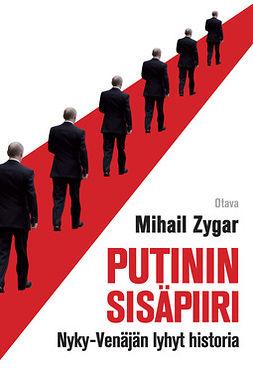 Zygar, Mihail - Putinin sisäpiiri: Nyky-Venäjän lyhyt historia, e-kirja