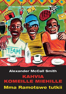 Smith, Alexander McCall - Kahvia komeille miehille, e-bok