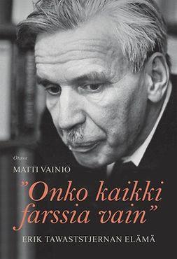 Vainio, Matti - Onko kaikki farssia vain: Erik Tawaststjernan elämä, e-bok