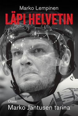 Lempinen, Marko - Läpi helvetin: Marko Jantusen tarina, e-kirja
