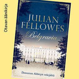 Fellowes, Julian - Belgravia, äänikirja