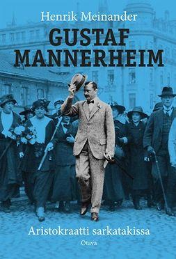 Meinander, Henrik - Gustaf Mannerheim (suomenkielinen): Aristokraatti sarkatakissa, e-kirja