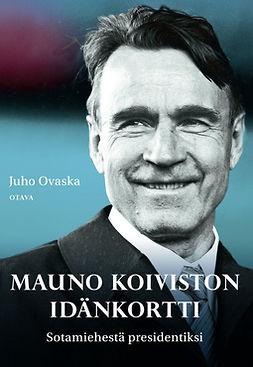 Ovaska, Juho - Mauno Koiviston idänkortti: Sotamiehestä presidentiksi, ebook