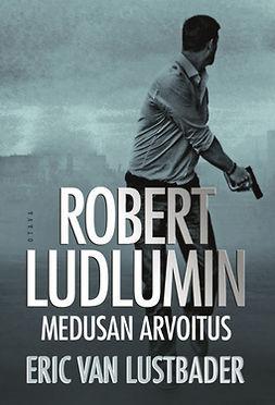 Lustbader, Eric van - Robert Ludlumin Medusan arvoitus, e-kirja