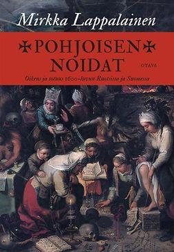Lappalainen, Mirkka - Pohjoisen noidat: Oikeus ja totuus 1600-luvun Ruotsissa ja Suomessa, e-kirja