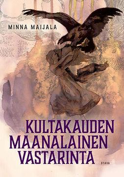Maijala, Minna - Kultakauden maanalainen vastarinta, e-kirja