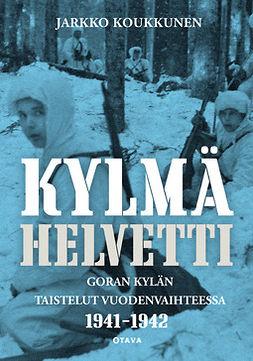 Koukkunen, Jarkko - Kylmä helvetti: Goran kylän taistelut vuodenvaihteessa 1941-1942, e-kirja