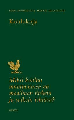 Hellström, Martti - Koulukirja: Miksi koulun muuttaminen on maailman tärkein ja vaikein tehtävä?, e-kirja