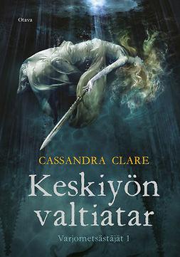 Clare, Cassandra - Keskiyön valtiatar: Varjometsästäjät, osa 1, e-kirja