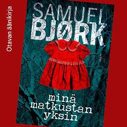 Bjørk, Samuel - Minä matkustan yksin, äänikirja