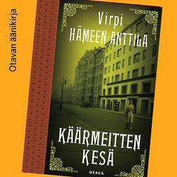 Hämeen-Anttila, Virpi - Käärmeitten kesä, äänikirja
