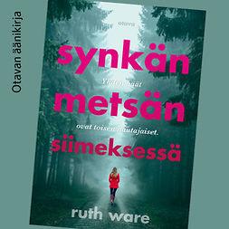 Ware, Ruth - Synkän metsän siimeksessä, äänikirja