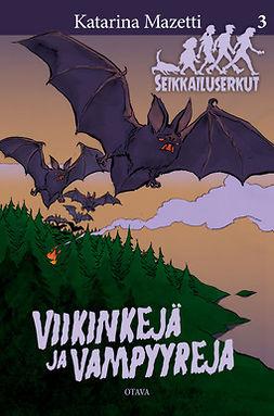 Mazetti, Katarina - Viikinkejä ja vampyyreja: Seikkailuserkut 3, e-kirja