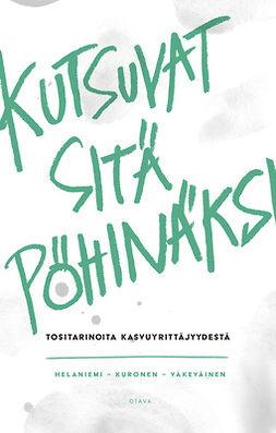 Helaniemi, Katariina - Kutsuvat sitä pöhinäksi: Tositarinoita kasvuyrittäjyydestä, e-bok