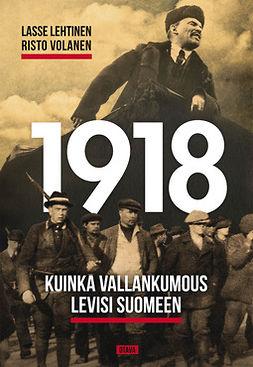 Lehtinen, Lasse - 1918: Kuinka vallankumous levisi Suomeen, e-bok