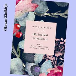 Minkkinen, Eevi - Ole itsellesi armollinen: Kirja hellittämisestä ja riittävyydestä, äänikirja