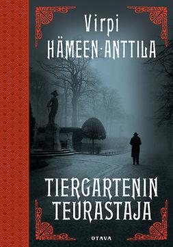 Hämeen-Anttila, Virpi - Tiergartenin teurastaja, ebook