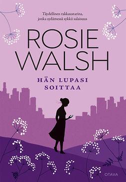 Walsh, Rosie - Hän lupasi soittaa, e-kirja