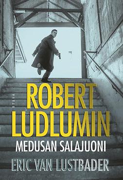 Lustbader, Eric van - Robert Ludlumin Medusan salajuoni, e-kirja