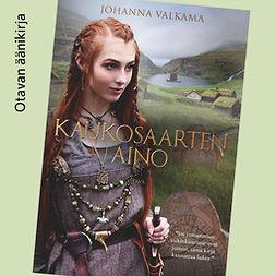 Valkama, Johanna - Kaukosaarten Aino, äänikirja