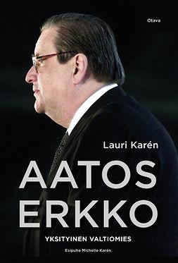 Karén, Lauri - Aatos Erkko: Yksityinen valtiomies, ebook