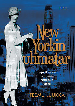 Luukka, Teemu - New Yorkin uhmatar: Tyyni Kalervon ja ikonisen metropolin tarina, e-bok