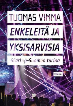Vimma, Tuomas - Enkeleitä ja yksisarvisia: Startup-Suomen tarina, e-kirja