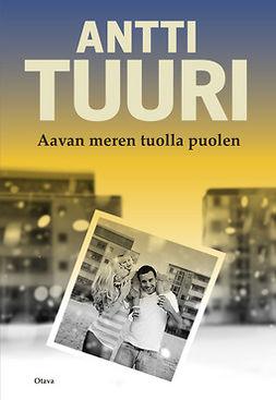 Tuuri, Antti - Aavan meren tuolla puolen, ebook